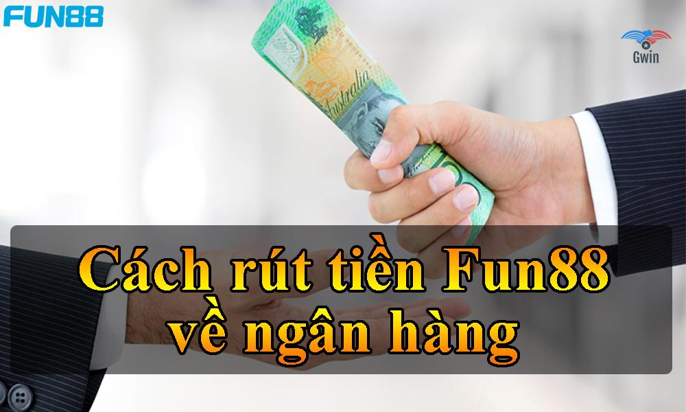 Cách rút tiền Fun88 về ngân hàng